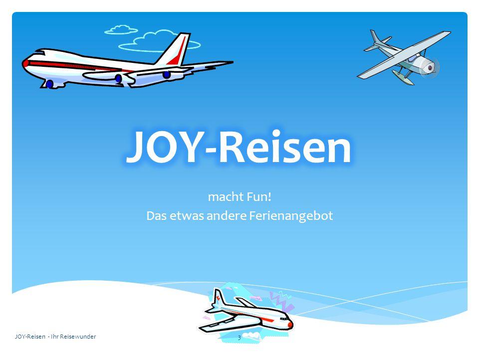 macht Fun! Das etwas andere Ferienangebot JOY-Reisen - Ihr Reisewunder2