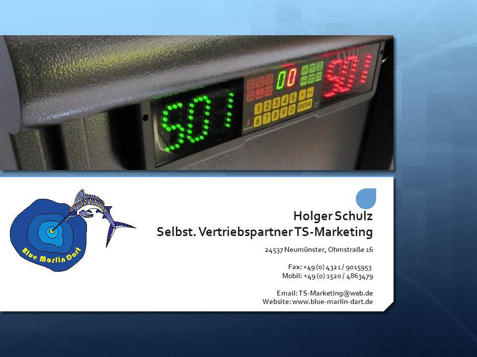 Holger Schulz Selbst. Vertriebspartner TS-Marketing 24537 Neumünster, Ohmstraße 16 Fax: +49 (0) 4321 / 9015953 Mobil: +49 (0) 1520 / 4863479 Email: TS