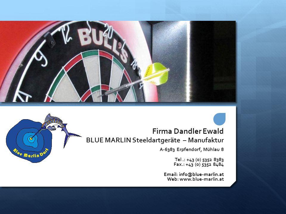 Firma Dandler Ewald BLUE MARLIN Steeldartgeräte – Manufaktur A-6383 Erpfendorf, Mühlau 8 Tel.: +43 (0) 5352 8383 Fax.: +43 (0) 5352 8484 Email: info@b