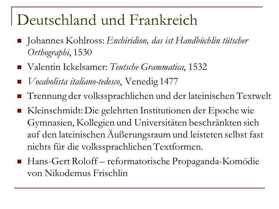 Deutschland und Frankreich Johannes Kohlross: Enchiridion, das ist Handbüchlin tütscher Orthographi, 1530 Valentin Ickelsamer: Teutsche Grammatica, 15