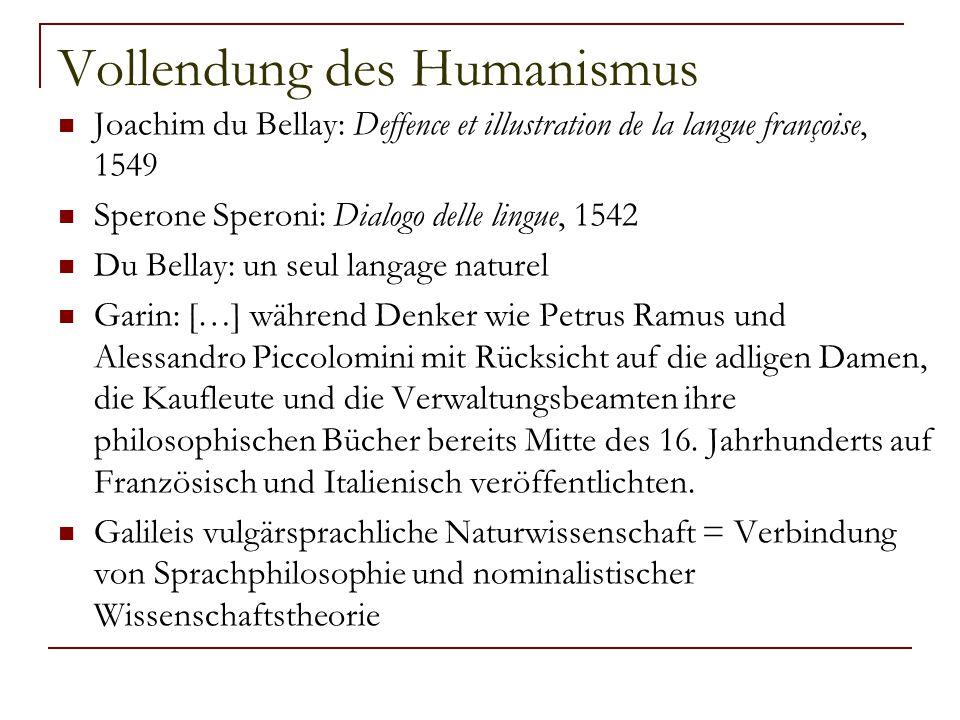 Vollendung des Humanismus Joachim du Bellay: Deffence et illustration de la langue françoise, 1549 Sperone Speroni: Dialogo delle lingue, 1542 Du Bell