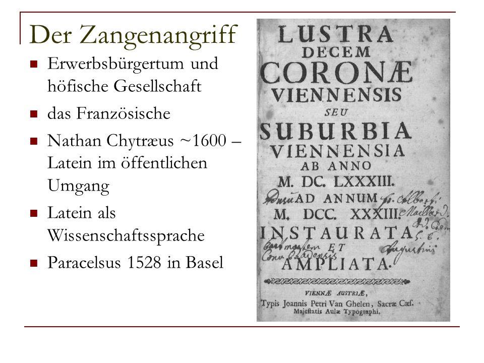 Der Zangenangriff Erwerbsbürgertum und höfische Gesellschaft das Französische Nathan Chytræus ~1600 – Latein im öffentlichen Umgang Latein als Wissens