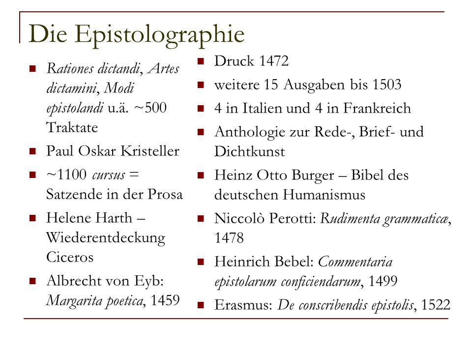Die Epistolographie Rationes dictandi, Artes dictamini, Modi epistolandi u.ä. ~500 Traktate Paul Oskar Kristeller ~1100 cursus = Satzende in der Prosa
