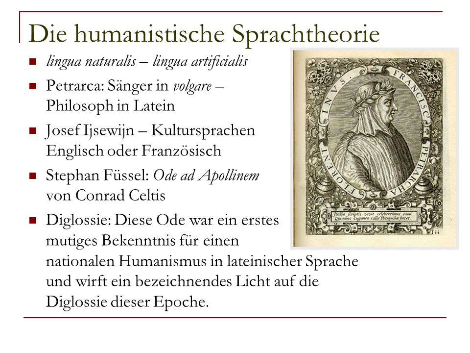 Latein und volgare volgare illustre als Standard- oder Literatursprache Latein – größeres Ansehen und weitere Verbreitung Ullmann: Admittedly, there were some who carried what they thought was true humanism to ridiculous lenghts, as when, for instance, during the Concile of Constance the Bishop of Fermo, Bertoldi de Serravalle, translated Dante's Divine Comedy into Latin hexameters for the benefit of a reading circle largely frequented by Englishmen.