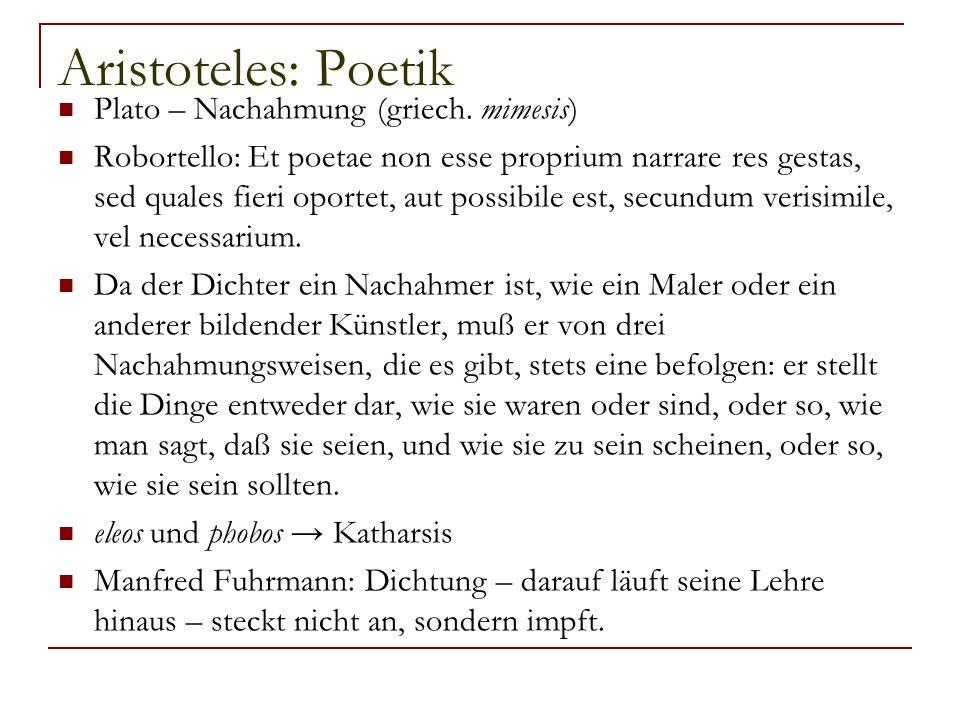 Aristoteles: Poetik Plato – Nachahmung (griech. mimesis) Robortello: Et poetae non esse proprium narrare res gestas, sed quales fieri oportet, aut pos