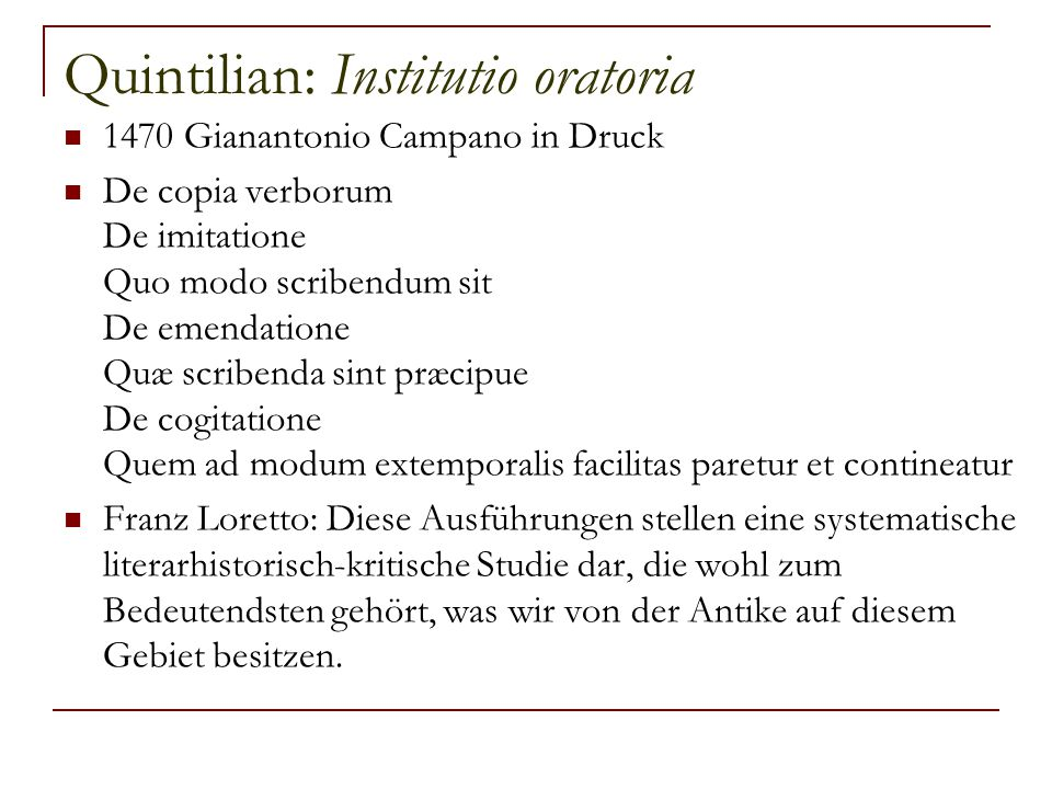 Quintilian: Institutio oratoria 1470 Gianantonio Campano in Druck De copia verborum De imitatione Quo modo scribendum sit De emendatione Quæ scribenda