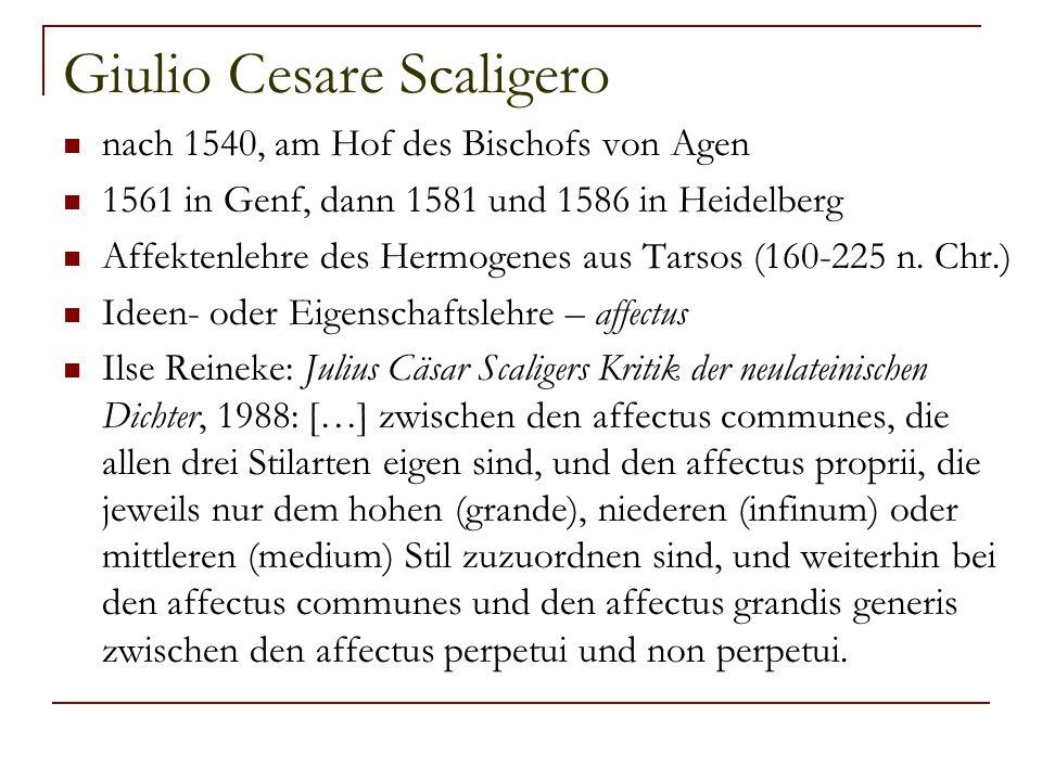Giulio Cesare Scaligero nach 1540, am Hof des Bischofs von Agen 1561 in Genf, dann 1581 und 1586 in Heidelberg Affektenlehre des Hermogenes aus Tarsos