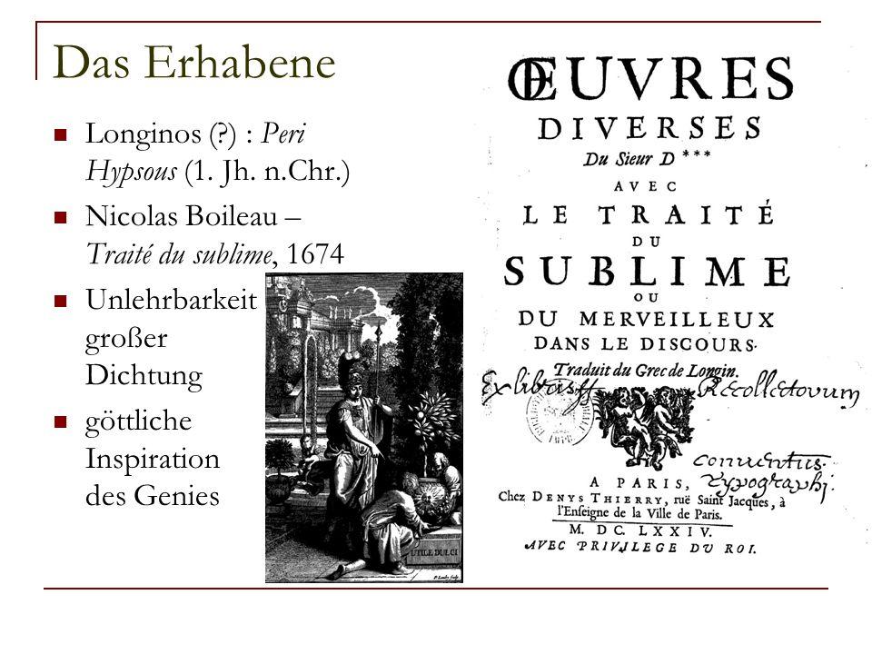 Das Erhabene Longinos (?) : Peri Hypsous (1. Jh. n.Chr.) Nicolas Boileau – Traité du sublime, 1674 Unlehrbarkeit großer Dichtung göttliche Inspiration