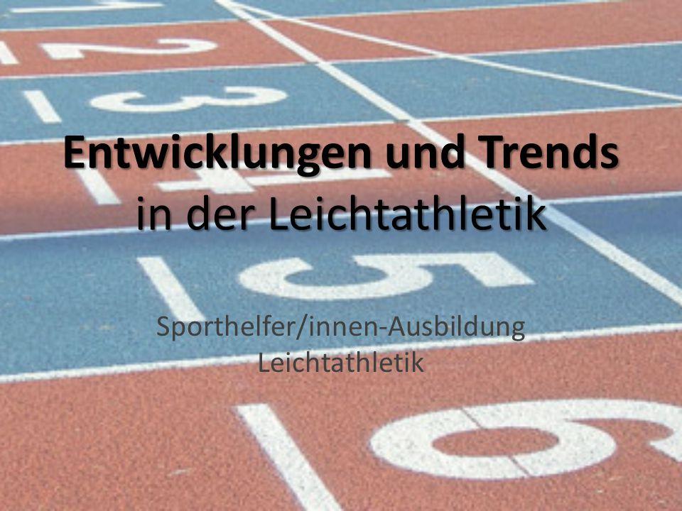 Entwicklungen und Trends in der Leichtathletik Sporthelfer/innen-Ausbildung Leichtathletik