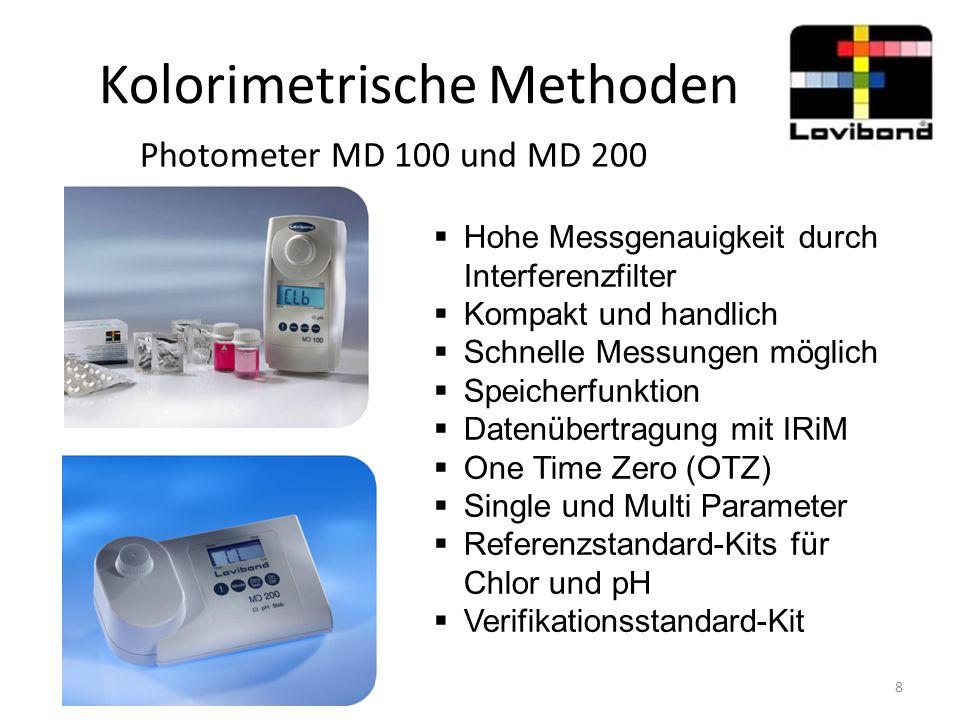 Kolorimetrische Methoden MD 100 Kesselwasser und Kühlwasser  Kesselwasser  Aluminium, Chlorid, Kupfer, DEHA, Hydrazin, Eisen, Sauerstoff, Phosphat, Polyacrylate, Silika  Kühlwasser  Aluminium, Brom, Chlor LR und HR, Chlordioxid, Kupfer, Eisen, Molybdän, Ozon, Sulfat, Triazole, Zink 9