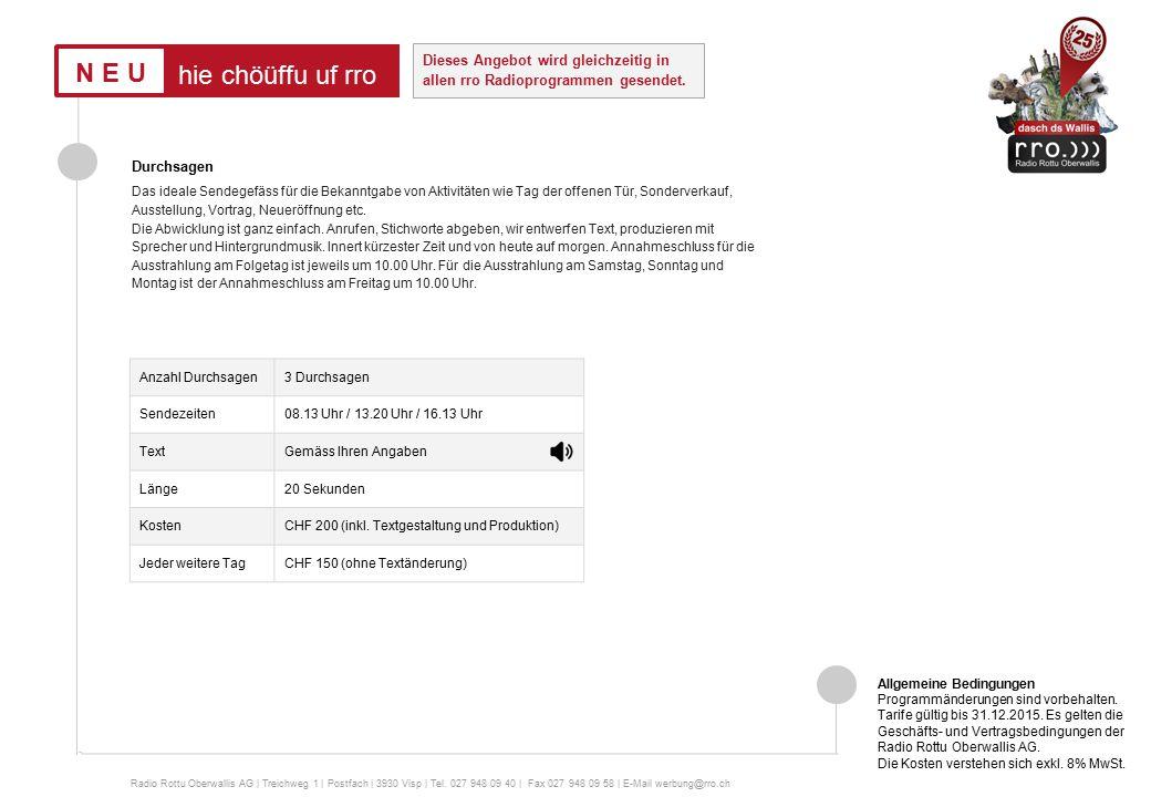 Radio-Packages Radio-Package Small, 10 Schaltungen pro Woche in CHF Radio-Package Medium, 20 Schaltungen pro Woche in CHF 20 Schaltungen à 20 Sekunden3062 Package-Rabatt 40%- 1224 Total 1838 Radio-Package Large, 30 Schaltungen pro Woche in CHF 30 Schaltungen à 20 Sekunden4862 Package-Rabatt 45% - 2188 Total 2674 Radio Rottu Oberwallis AG | Treichweg 1 | Postfach | 3930 Visp | Tel.