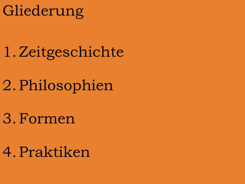 Gliederung 1.Zeitgeschichte 2.Philosophien 3.Formen 4.Praktiken