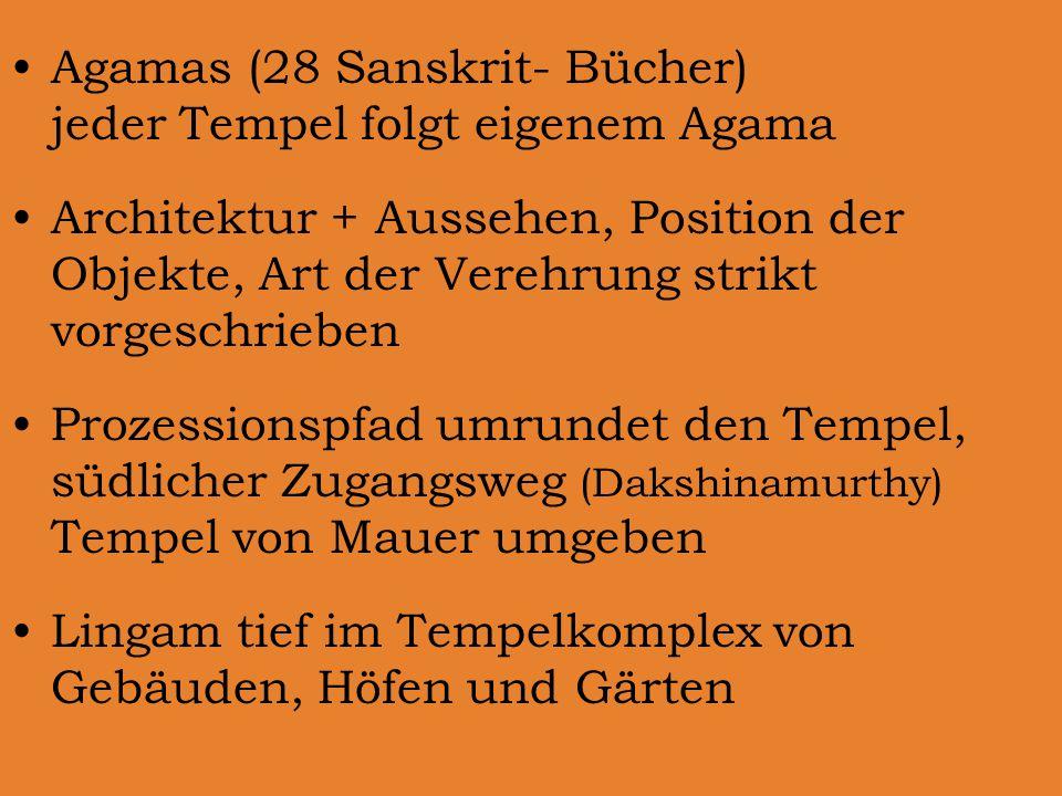Agamas (28 Sanskrit- Bücher) jeder Tempel folgt eigenem Agama Architektur + Aussehen, Position der Objekte, Art der Verehrung strikt vorgeschrieben Prozessionspfad umrundet den Tempel, südlicher Zugangsweg (Dakshinamurthy) Tempel von Mauer umgeben Lingam tief im Tempelkomplex von Gebäuden, Höfen und Gärten