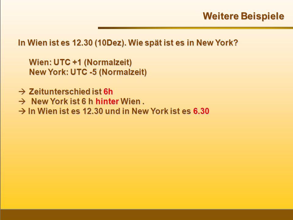 In Wien ist es 12.30 (10Dez). Wie spät ist es in New York? Wien: UTC +1 (Normalzeit) New York: UTC -5 (Normalzeit)  Zeitunterschied ist 6h  New York