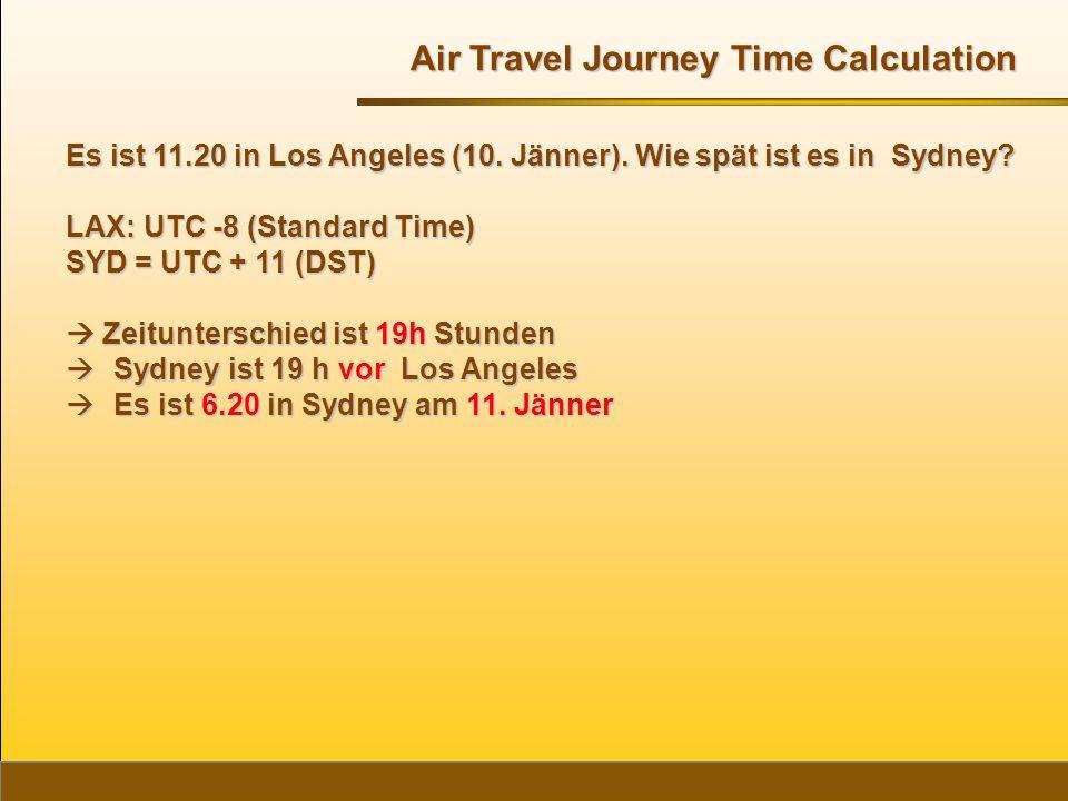 Es ist 11.20 in Los Angeles (10. Jänner). Wie spät ist es in Sydney? LAX: UTC -8 (Standard Time) SYD = UTC + 11 (DST)  Zeitunterschied ist 19h Stunde