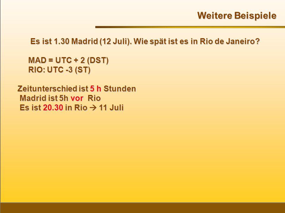 Es ist 1.30 Madrid (12 Juli). Wie spät ist es in Rio de Janeiro? Es ist 1.30 Madrid (12 Juli). Wie spät ist es in Rio de Janeiro? MAD = UTC + 2 (DST)