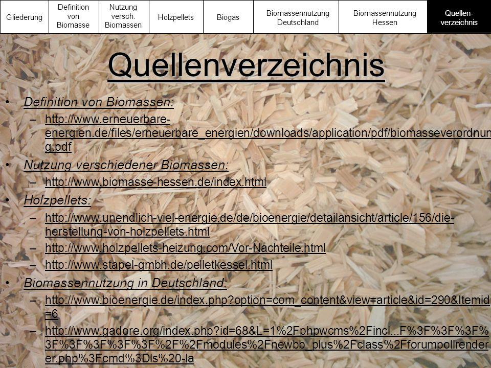 Definition von Biomassen: –http://www.erneuerbare- energien.de/files/erneuerbare_energien/downloads/application/pdf/biomasseverordnun g.pdfhttp://www.