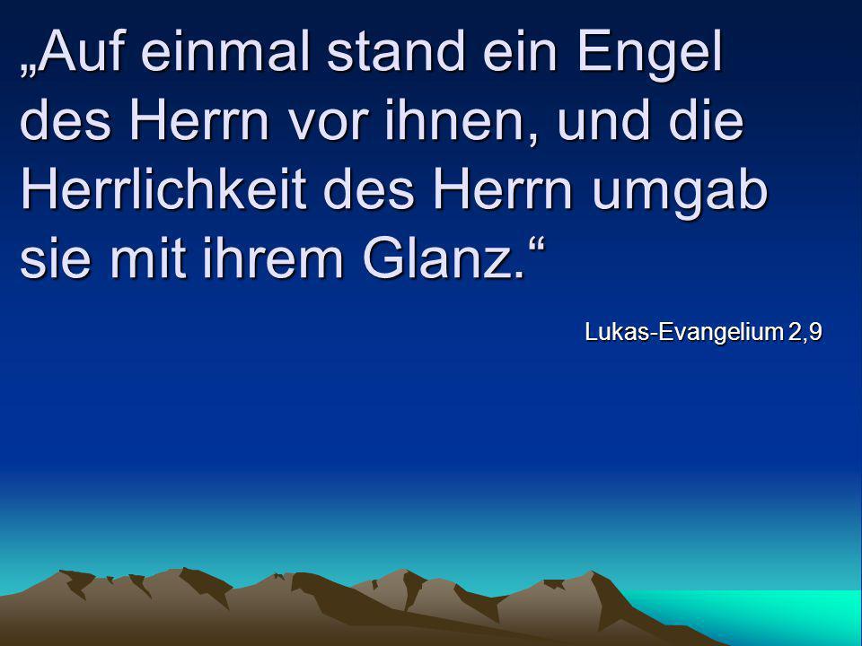 """""""Auf einmal stand ein Engel des Herrn vor ihnen, und die Herrlichkeit des Herrn umgab sie mit ihrem Glanz."""" Lukas-Evangelium 2,9"""