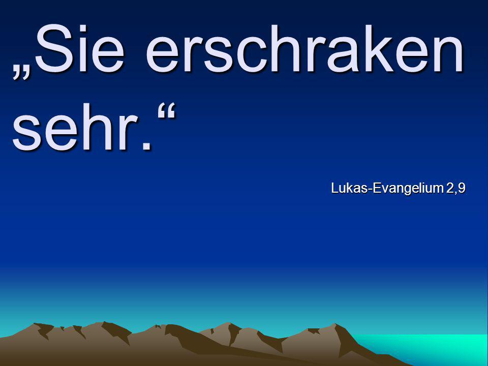 """""""Sie erschraken sehr."""" Lukas-Evangelium 2,9"""