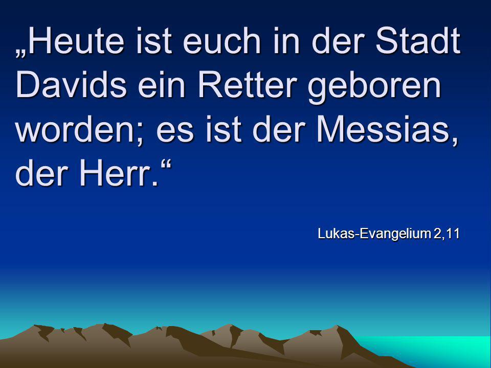 """""""Heute ist euch in der Stadt Davids ein Retter geboren worden; es ist der Messias, der Herr."""" Lukas-Evangelium 2,11"""