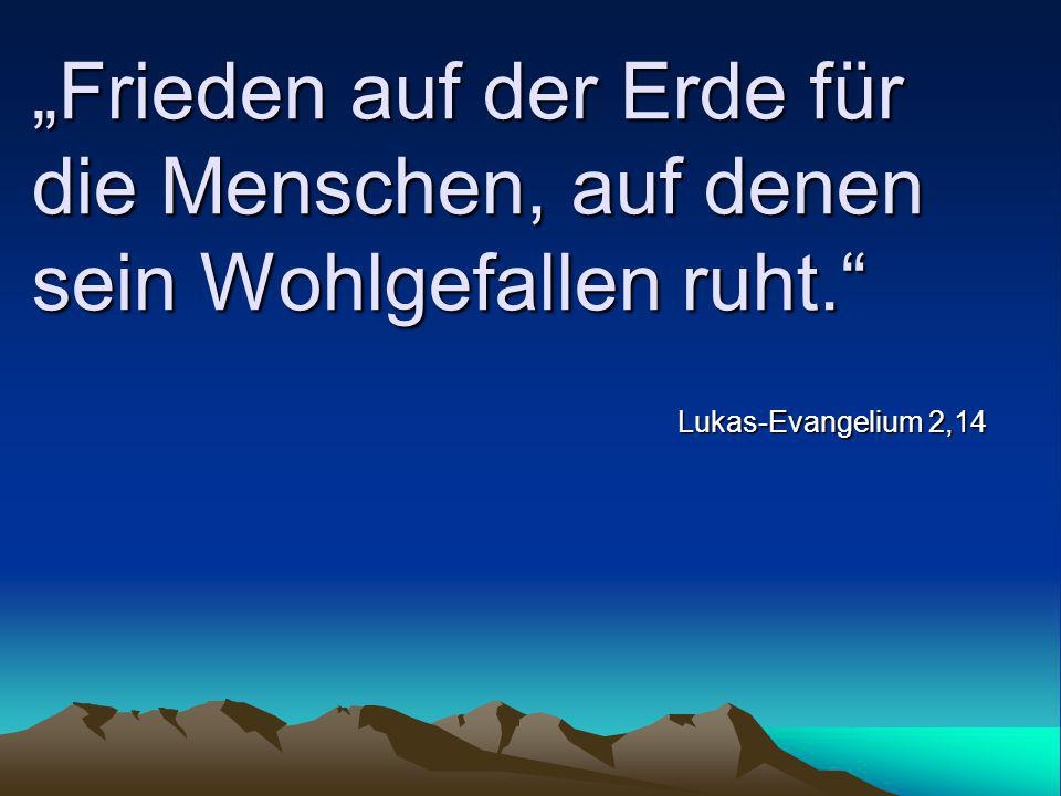 """""""Frieden auf der Erde für die Menschen, auf denen sein Wohlgefallen ruht."""" Lukas-Evangelium 2,14"""