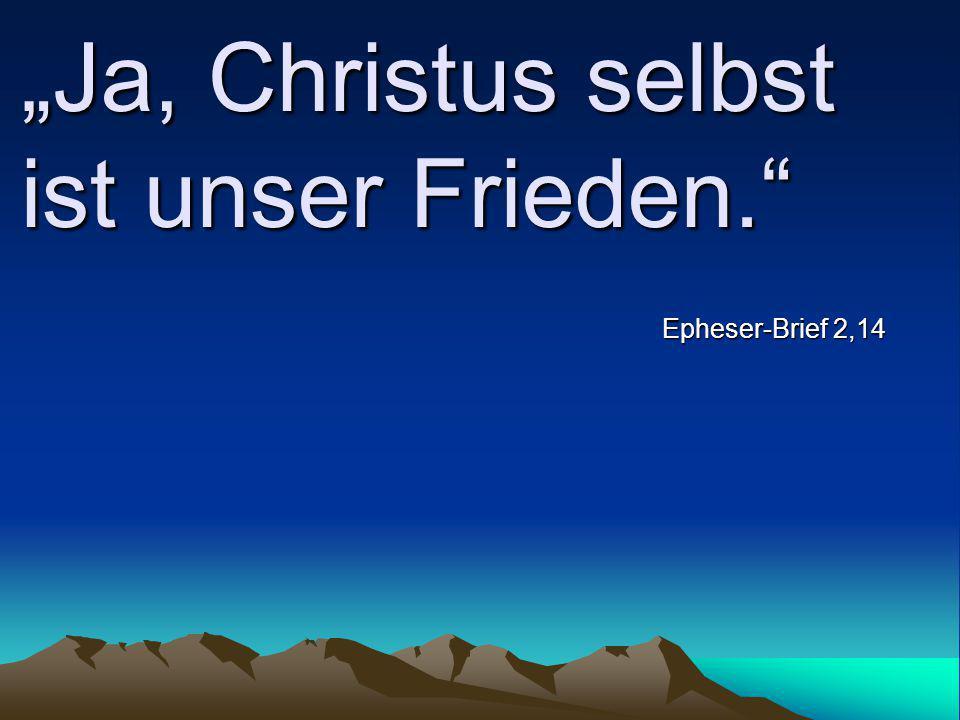 """""""Ja, Christus selbst ist unser Frieden."""" Epheser-Brief 2,14"""