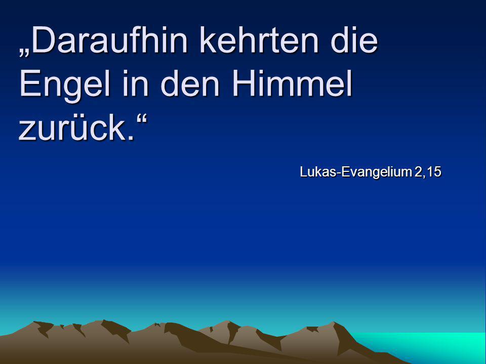 """""""Daraufhin kehrten die Engel in den Himmel zurück."""" Lukas-Evangelium 2,15"""