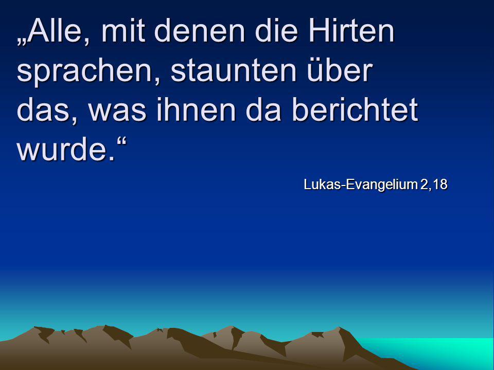 """""""Alle, mit denen die Hirten sprachen, staunten über das, was ihnen da berichtet wurde."""" Lukas-Evangelium 2,18"""