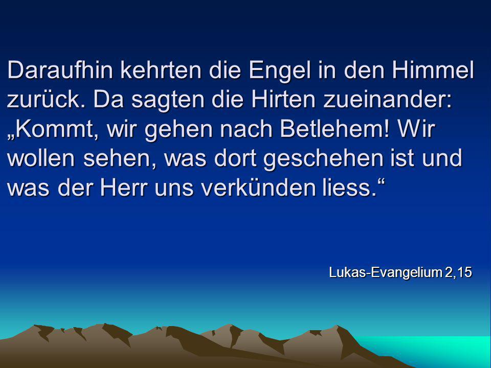 """Daraufhin kehrten die Engel in den Himmel zurück. Da sagten die Hirten zueinander: """"Kommt, wir gehen nach Betlehem! Wir wollen sehen, was dort gescheh"""