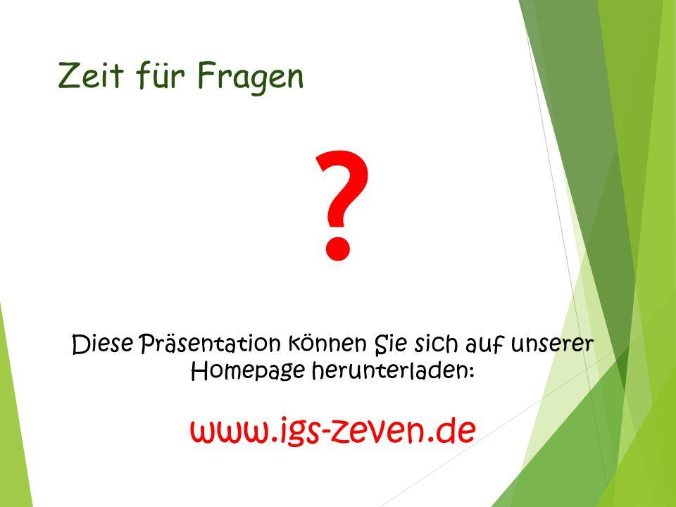 Zeit für Fragen ? Diese Präsentation können Sie sich auf unserer Homepage herunterladen: www.igs-zeven.de