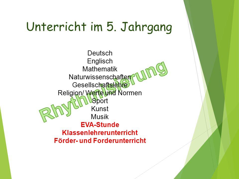 Unterricht im 5. Jahrgang Deutsch Englisch Mathematik Naturwissenschaften Gesellschaftslehre Religion/ Werte und Normen Sport Kunst Musik EVA-Stunde K