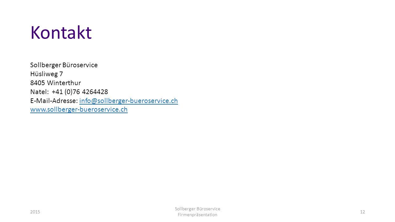 Kontakt Sollberger Büroservice Hüsliweg 7 8405 Winterthur Natel: +41 (0)76 4264428 E-Mail-Adresse: info@sollberger-bueroservice.chinfo@sollberger-bueroservice.ch www.sollberger-bueroservice.ch 2015 Sollberger Büroservice Firmenpräsentation 12