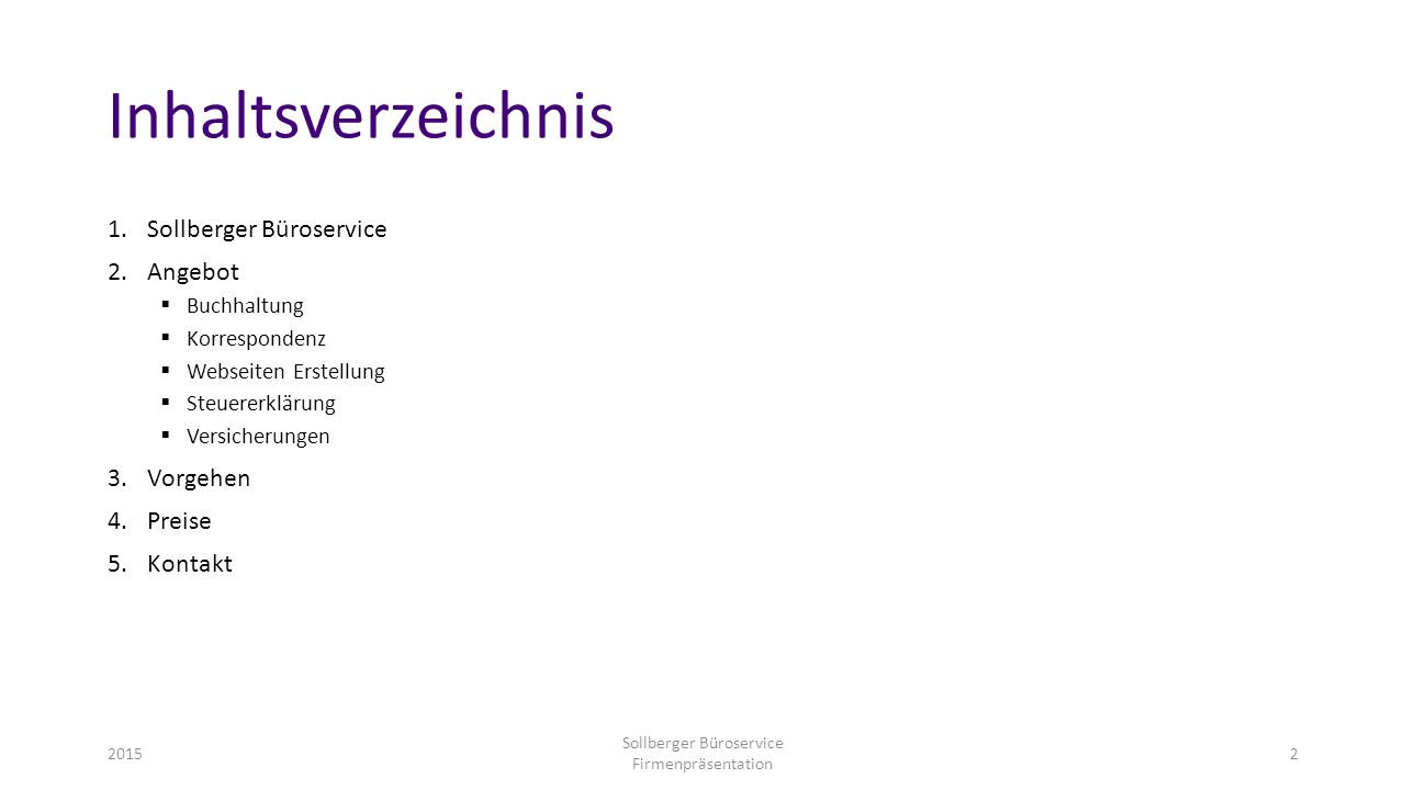 Inhaltsverzeichnis 1.Sollberger Büroservice 2.Angebot  Buchhaltung  Korrespondenz  Webseiten Erstellung  Steuererklärung  Versicherungen 3.Vorgeh