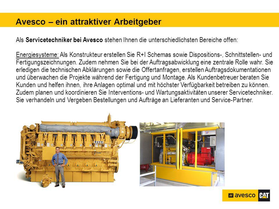 Avesco – ein attraktiver Arbeitgeber pital 3'200 kVA Als Servicetechniker bei Avesco stehen Ihnen die unterschiedlichsten Bereiche offen: Energiesysteme: Als Konstrukteur erstellen Sie R+I Schemas sowie Dispositions-, Schnittstellen- und Fertigungszeichnungen.