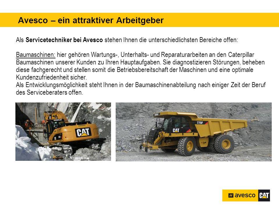 Avesco – ein attraktiver Arbeitgeber pital 3'200 kVA Als Servicetechniker bei Avesco stehen Ihnen die unterschiedlichsten Bereiche offen: Baumaschinen: hier gehören Wartungs-, Unterhalts- und Reparaturarbeiten an den Caterpillar Baumaschinen unserer Kunden zu Ihren Hauptaufgaben.