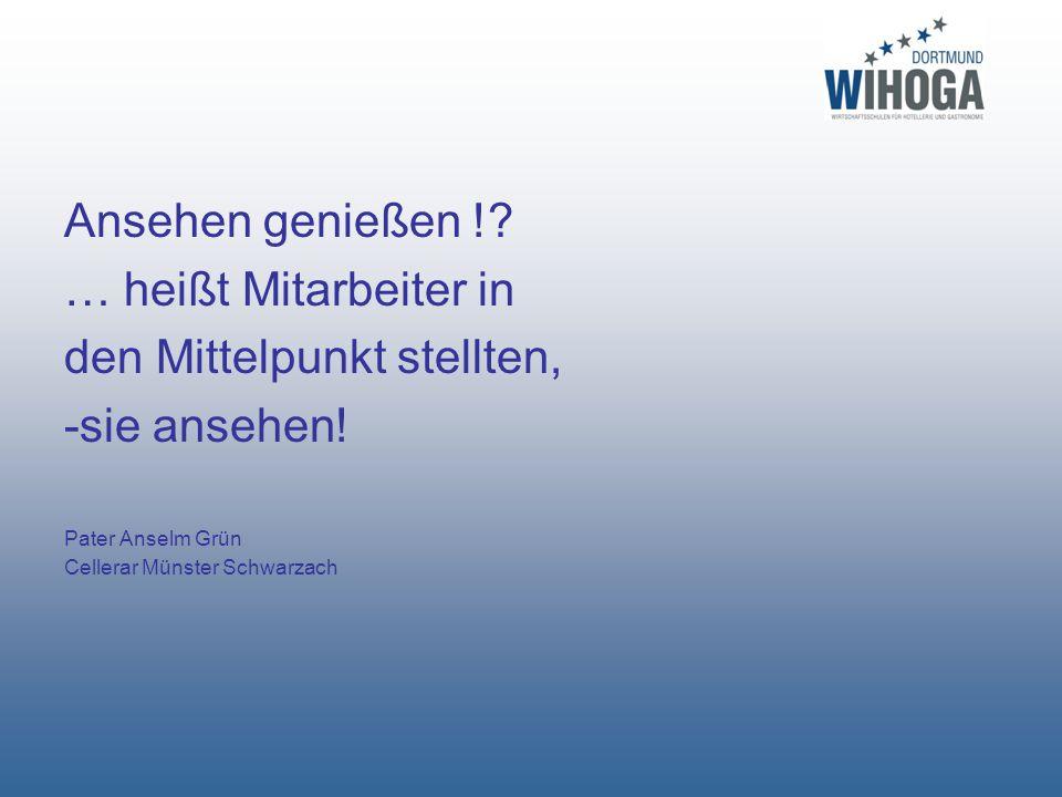 Ansehen genießen !? … heißt Mitarbeiter in den Mittelpunkt stellten, -sie ansehen! Pater Anselm Grün Cellerar Münster Schwarzach