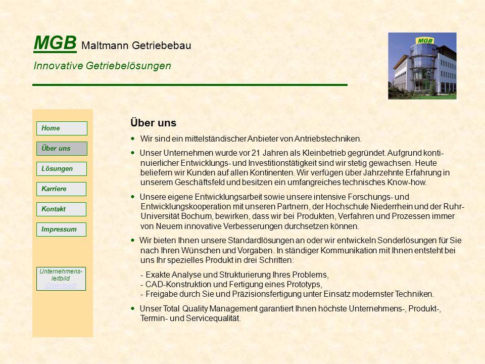 MGB Maltmann Getriebebau Innovative Getriebelösungen Home Lösungen Kontakt Impressum Über uns Wir sind ein mittelständischer Anbieter von Antriebstechniken.