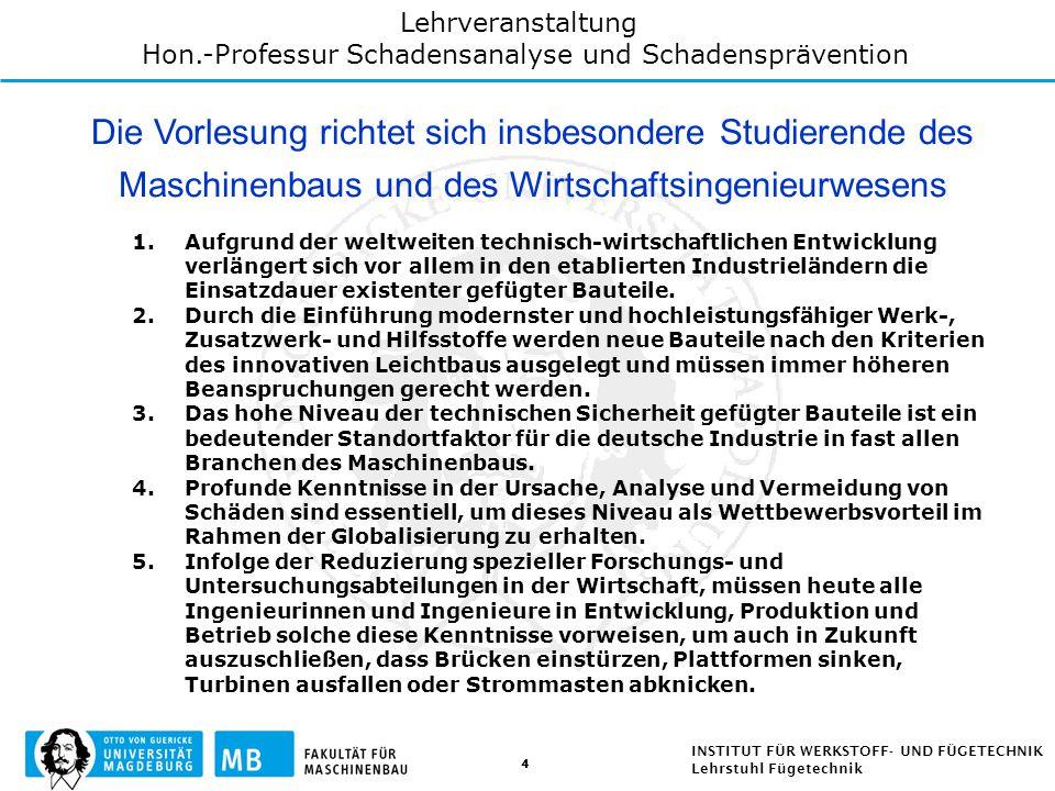 4 INSTITUT FÜR WERKSTOFF- UND FÜGETECHNIK Lehrstuhl Fügetechnik 1.Aufgrund der weltweiten technisch-wirtschaftlichen Entwicklung verlängert sich vor a