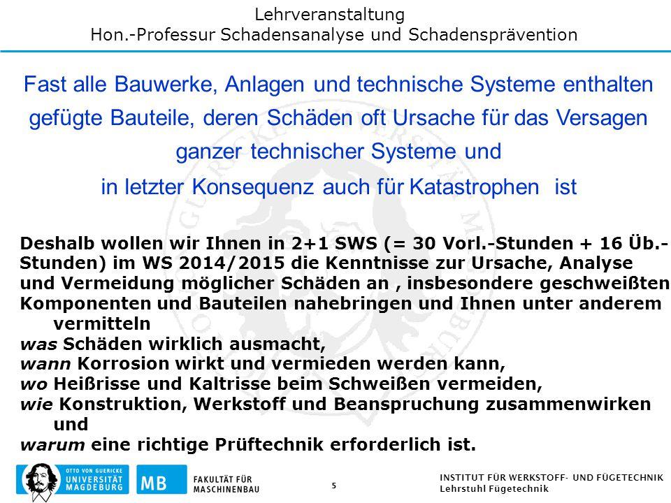 5 INSTITUT FÜR WERKSTOFF- UND FÜGETECHNIK Lehrstuhl Fügetechnik Deshalb wollen wir Ihnen in 2+1 SWS (= 30 Vorl.-Stunden + 16 Üb.- Stunden) im WS 2014/