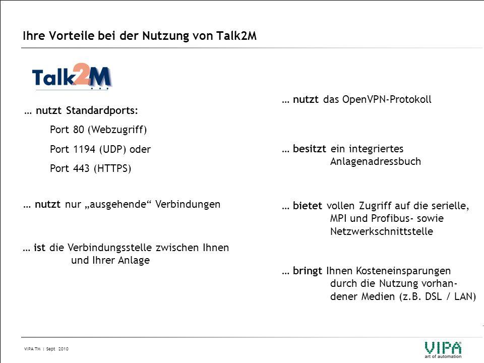 VIPA TM | Sept 2010 Ihre Vorteile bei der Nutzung von Talk2M … nutzt Standardports:  Port 80 (Webzugriff)  Port 1194 (UDP) oder  Port 443 (HTTPS) 