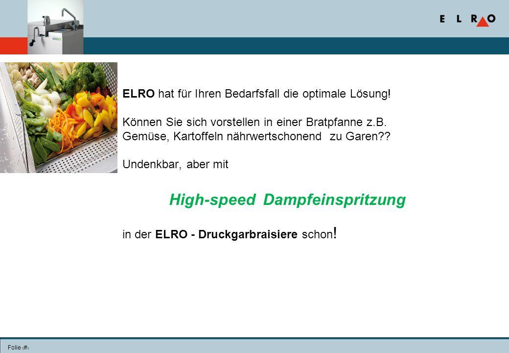 Folie 6 ELRO hat für Ihren Bedarfsfall die optimale Lösung! Können Sie sich vorstellen in einer Bratpfanne z.B. Gemüse, Kartoffeln nährwertschonend zu