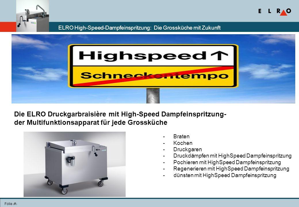 Folie 7 Die ELRO Druckgarbraisière mit High-Speed Dampfeinspritzung- der Multifunktionsapparat für jede Grossküche ELRO High-Speed-Dampfeinspritzung: Die Grossküche mit Zukunft -Braten -Kochen -Druckgaren -Druckdämpfen mit HighSpeed Dampfeinspritzung -Pochieren mit HighSpeed Dampfeinspritzung -Regenerieren mit HighSpeed Dampfeinspritzung - dünsten mit HighSpeed Dampfeinspritzung