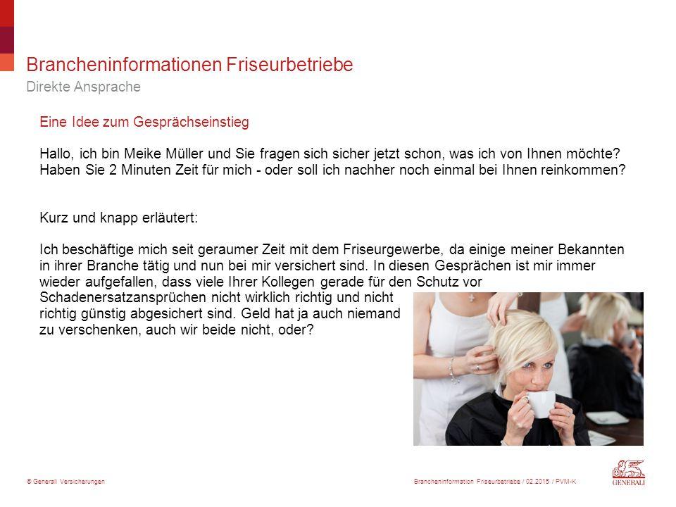 © Generali Versicherungen Brancheninformationen Friseurbetriebe Direkte Ansprache Eine Idee zum Gesprächseinstieg Hallo, ich bin Meike Müller und Sie