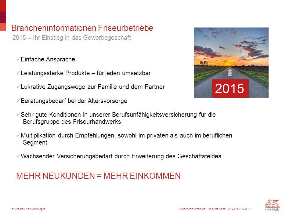© Generali Versicherungen Brancheninformationen Friseurbetriebe 2015 – Ihr Einstieg in das Gewerbegeschäft Einfache Ansprache Leistungsstarke Produkte