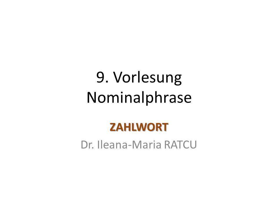 9. Vorlesung Nominalphrase ZAHLWORT Dr. Ileana-Maria RATCU