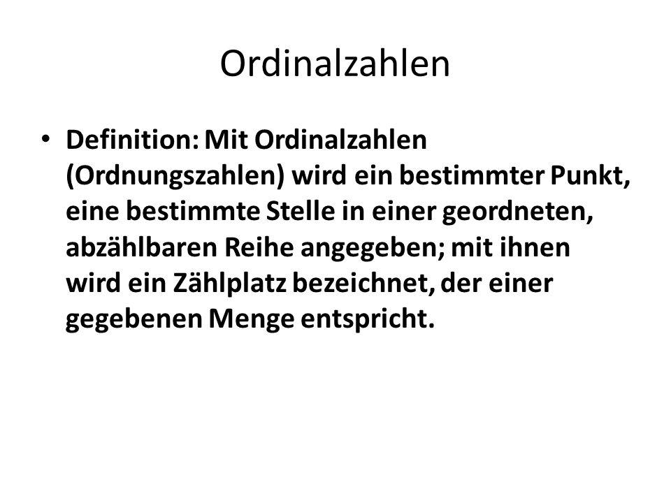 Ordinalzahlen Definition: Mit Ordinalzahlen (Ordnungszahlen) wird ein bestimmter Punkt, eine bestimmte Stelle in einer geordneten, abzählbaren Reihe a