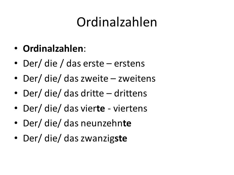 Ordinalzahlen Ordinalzahlen: Der/ die / das erste – erstens Der/ die/ das zweite – zweitens Der/ die/ das dritte – drittens Der/ die/ das vierte - vie