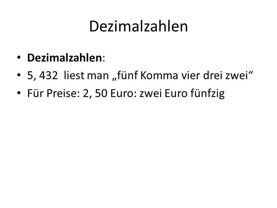 """Dezimalzahlen Dezimalzahlen: 5, 432 liest man """"fünf Komma vier drei zwei"""" Für Preise: 2, 50 Euro: zwei Euro fünfzig"""