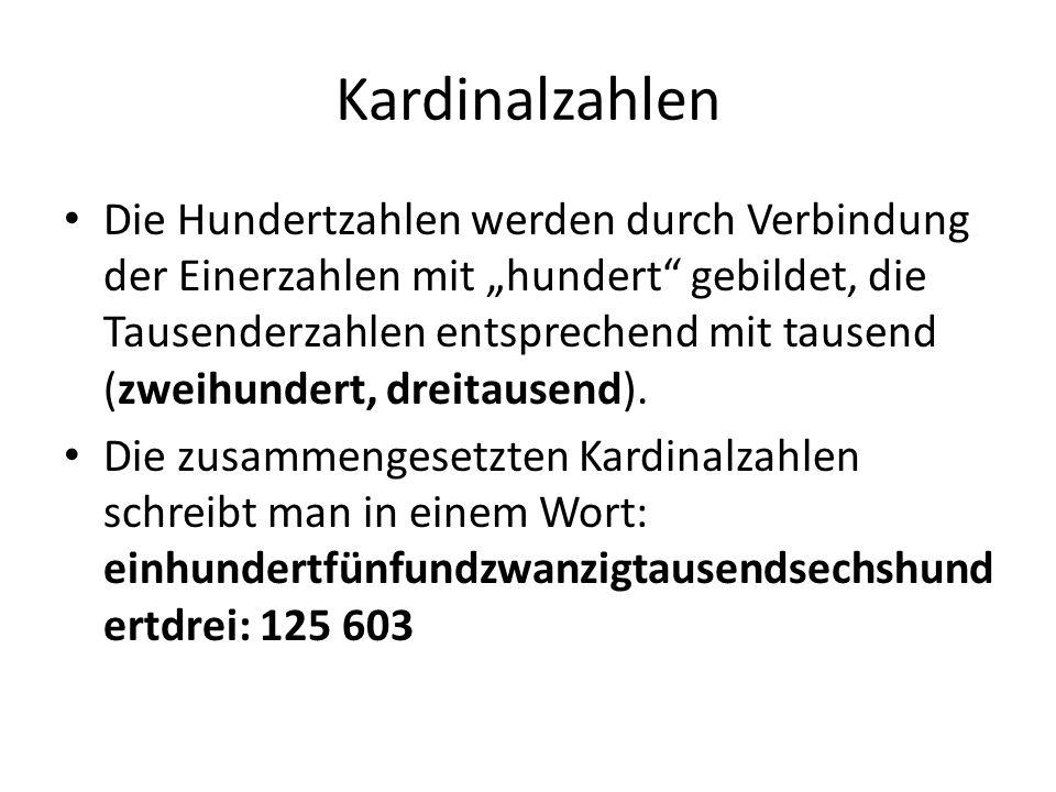 """Kardinalzahlen Die Hundertzahlen werden durch Verbindung der Einerzahlen mit """"hundert"""" gebildet, die Tausenderzahlen entsprechend mit tausend (zweihun"""