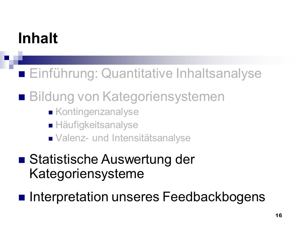 16 Inhalt Einführung: Quantitative Inhaltsanalyse Bildung von Kategoriensystemen Kontingenzanalyse Häufigkeitsanalyse Valenz- und Intensitätsanalyse S
